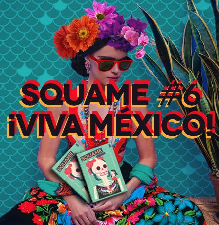MAGAZINE<br />*SQUAME #6 &#8211; ¡VIVA MÉXICO!