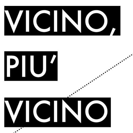 ARCHITETTURA<br>*VICINO, PIÙ VICINO