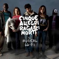 MUSICAL *CINQUE ALLEGRI RAGAZZI MORTI