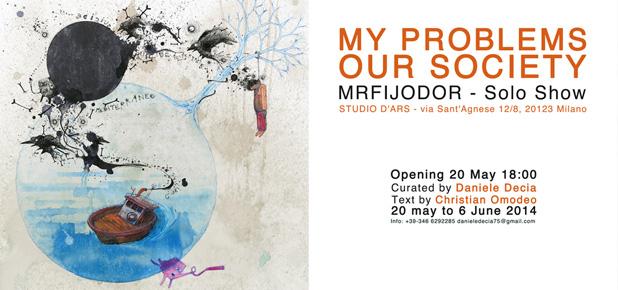 MY PROBLEMS OUR SOCIETY * Mrfijodor Solo Show @ Studio D'Ars, Milano