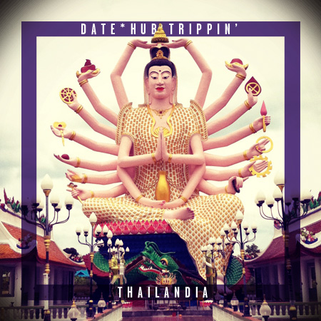 DATE*HUB TRIPPIN&#8217; <br>*THAILANDIA