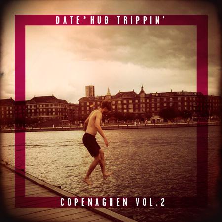 DATE*HUB TRIPPIN'<br>*COPENAGHEN VOL.2