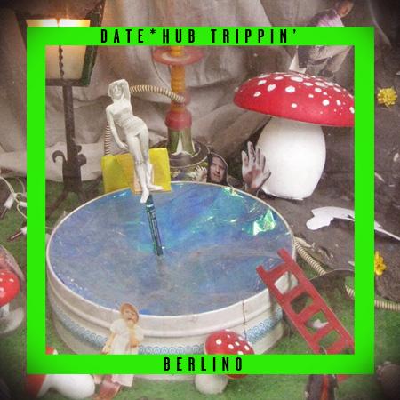 DATE*HUB TRIPPIN' <br>*BERLINO